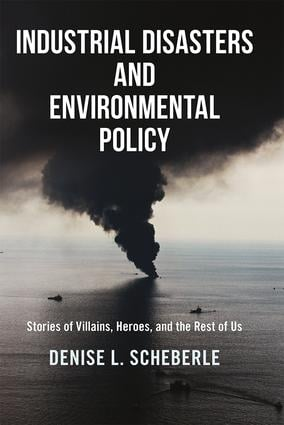 Industrial Disasters and Environmental Policy: Stories of Villains, Heroes, and the Rest of Us book cover