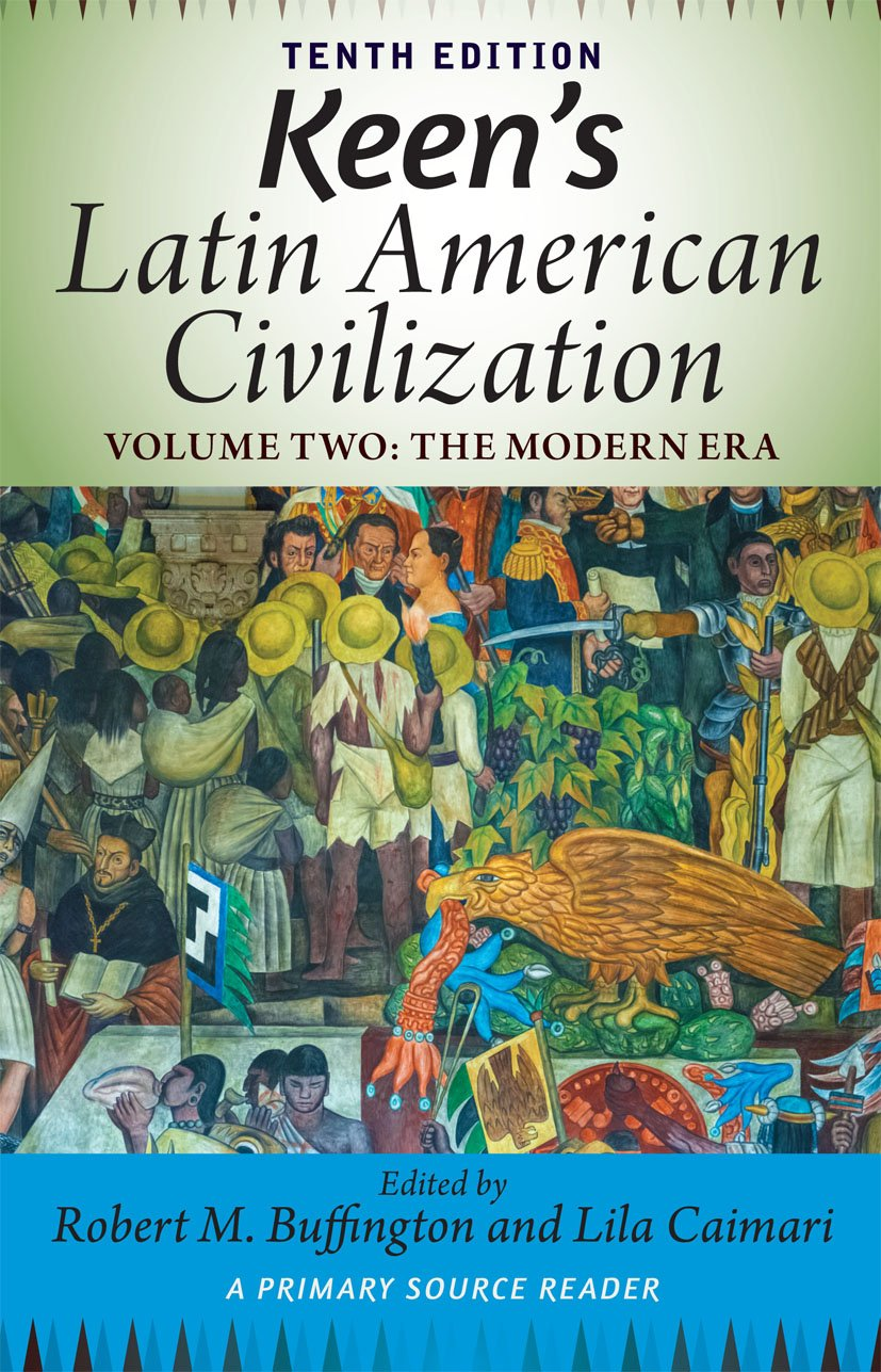 Keen's Latin American Civilization, Volume 2: A Primary Source Reader, Volume Two: The Modern Era, 10th Edition (Paperback) book cover