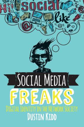 Social Media Freaks: Digital Identity in the Network Society (Paperback) book cover