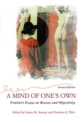 A Mind Of One's Own: Feminist Essays On Reason And Objectivity book cover