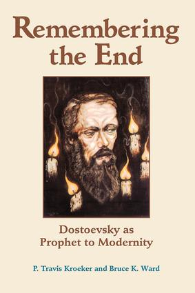 Remembering The End: Dostoevsky As Prophet To Modernity, 1st Edition (Paperback) book cover