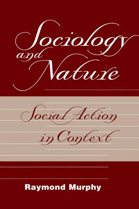 Sociology And Nature: Social Action In Context, 1st Edition (Paperback) book cover
