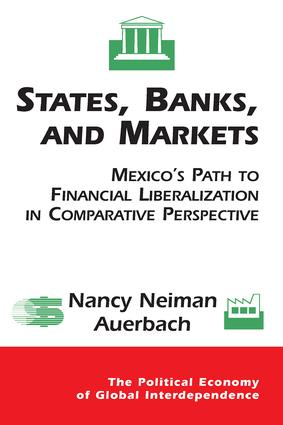 States, Banks, And Markets: Mexico's Path To Financial Liberalization In Comparative Perspective, 1st Edition (Paperback) book cover