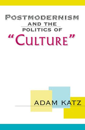 Postmodernism And The Politics Of 'Culture': 1st Edition (Paperback) book cover