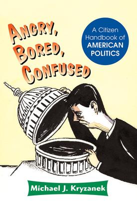 Angry, Bored, Confused: A Citizen Handbook Of American Politics, 1st Edition (Paperback) book cover