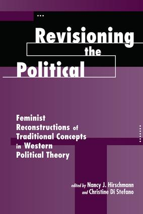 Revisioning The Political: Feminist Reconstructions Of Traditional Concepts In Western Political Theory, 1st Edition (e-Book) book cover