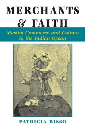 Merchants And Faith: Muslim Commerce And Culture In The Indian Ocean, 1st Edition (Paperback) book cover