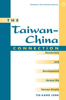 The Taiwan-china Connection: Democracy And Development Across The Taiwan Straits, 1st Edition (Paperback) book cover