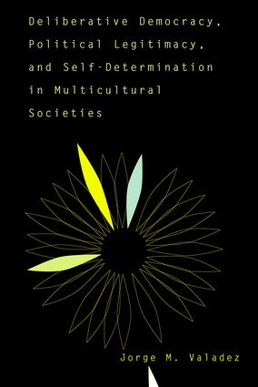 Deliberative Democracy, Political Legitimacy, And Self-determination In Multi-cultural Societies: 1st Edition (Paperback) book cover