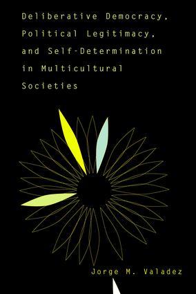 Deliberative Democracy, Political Legitimacy, And Self-determination In Multi-cultural Societies
