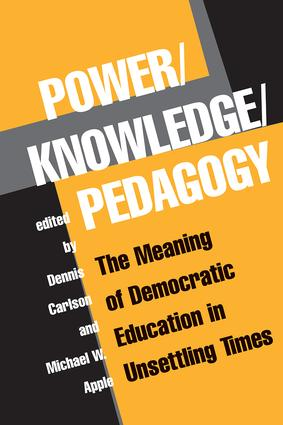 Power/Knowledge/Pedagogy: The Meaning Of Democratic Education In Unsettling Times, 1st Edition (Paperback) book cover