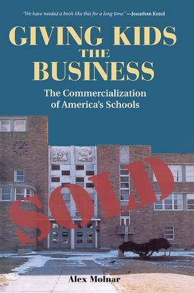 Giving Kids The Business: The Commercialization Of America's Schools, 1st Edition (Paperback) book cover