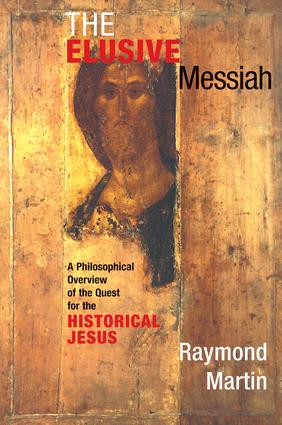The Elusive Messiah: A Philosophical Overview Of The Quest For The Historical Jesus, 1st Edition (Paperback) book cover
