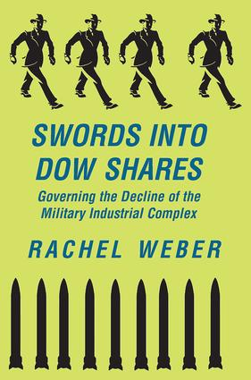 Swords Into Dow Shares: Governing The Decline Of The Military- Industrial Complex, 1st Edition (Paperback) book cover