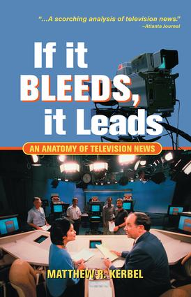 If It Bleeds, It Leads: An Anatomy Of Television News, 1st Edition (Paperback) book cover