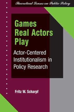 Games Real Actors Play: Actor-centered Institutionalism In Policy Research, 1st Edition (Paperback) book cover