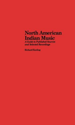 North American Indian Music: A Guide to Published Sources and Selected Recordings (Hardback) book cover