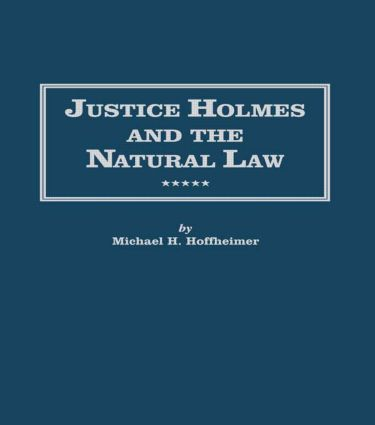 Justice Holmes and the Natural Law: Studies in the Origins of Holmes Legal Philosophy (Hardback) book cover