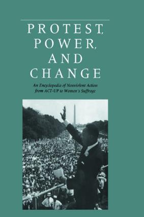 Protest, Power, and Change: An Encyclopedia of Nonviolent Action from ACT-UP to Women's Suffrage, 1st Edition (Hardback) book cover