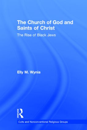 The Church of God and Saints of Christ: The Rise of Black Jews (Hardback) book cover