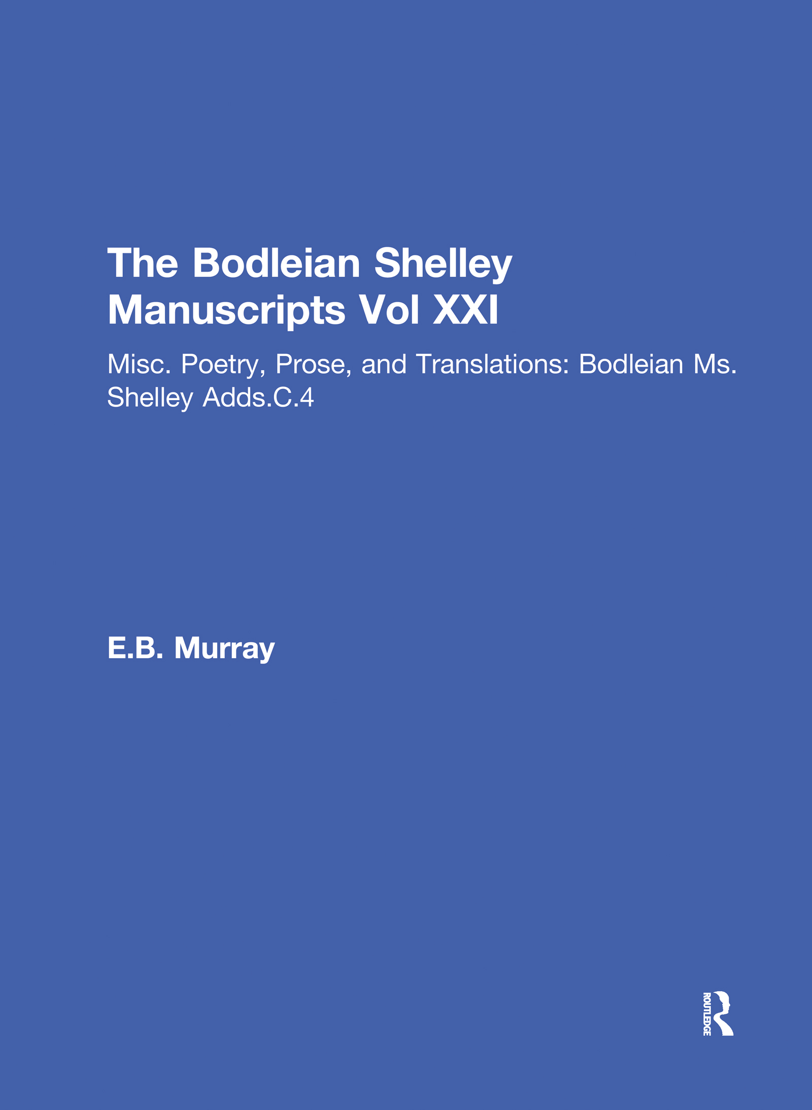 Bod XXI: Misc. Poetry, Prose, and Translations: Bodleian Ms.Shelley Adds.C.4, 1st Edition (Hardback) book cover