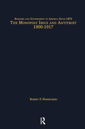 The Monopoly Issue and Antitrust, 1900-1917: 1st Edition (Paperback) book cover