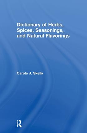 Dictionary of Herbs, Spices, Seasonings, and Natural Flavorings: 1st Edition (Hardback) book cover