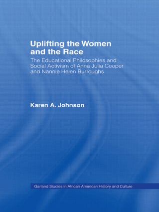 Uplifting the Women and the Race: The Lives, Educational Philosophies and Social Activism of Anna Julia Cooper and Nannie Helen Burroughs (Hardback) book cover