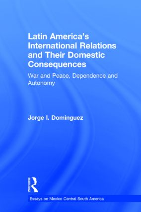 Latin America's International Relations and Their Domestic Consequences: War and Peace, Dependence and Autonomy, book cover