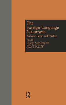The Foreign Language Classroom: Bridging Theory and Practice, 1st Edition (Hardback) book cover
