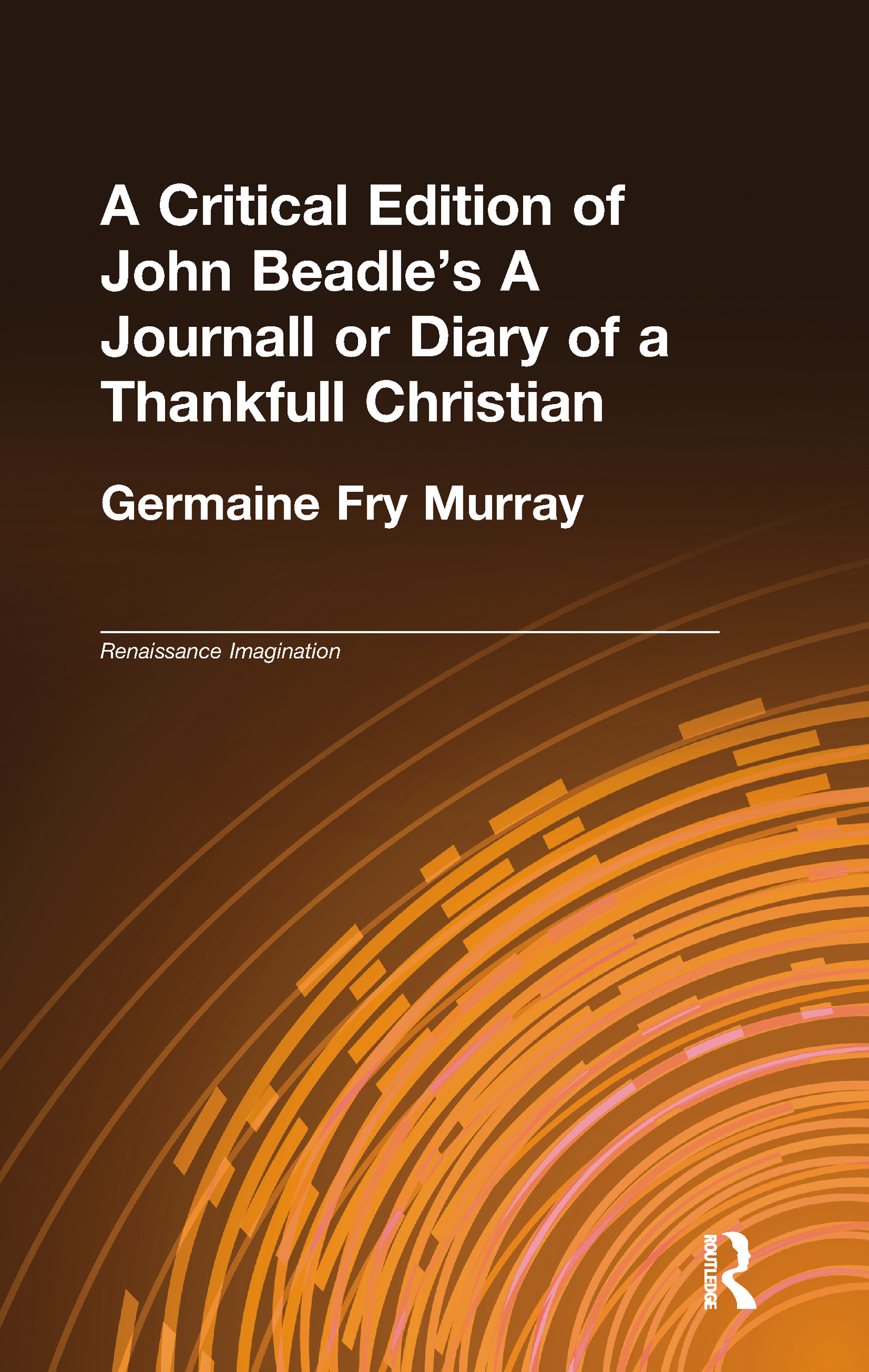 A Critical Edition of John Beadle's A Journall or Diary of a Thankfull Christian book cover