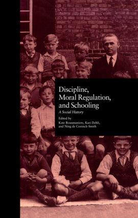 Discipline, Moral Regulation, and Schooling: A Social History, 1st Edition (Hardback) book cover
