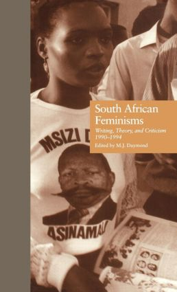 South African Feminisms: Writing, Theory, and Criticism,l990-l994 (Hardback) book cover