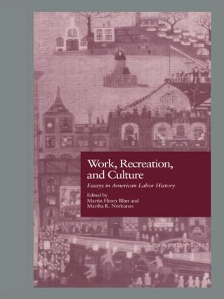 Work, Recreation, and Culture: Essays in American Labor History book cover