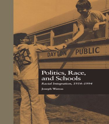 Politics, Race, and Schools: Racial Integration, l954-l994 (Hardback) book cover