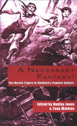 A Necessary Fantasy?: The Heroic Figure in Children's Popular Culture (Hardback) book cover