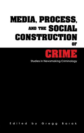 Media, Process, and the Social Construction of Crime: Studies in Newsmaking Criminology, 1st Edition (Paperback) book cover