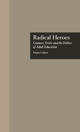 Radical Heroes: Gramsci, Freire and the Poitics of Adult Education book cover