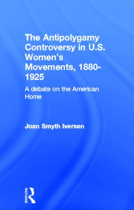 The Antipolygamy Controversy in U.S. Women's Movements, 1880-1925: A Debate on the American Home book cover