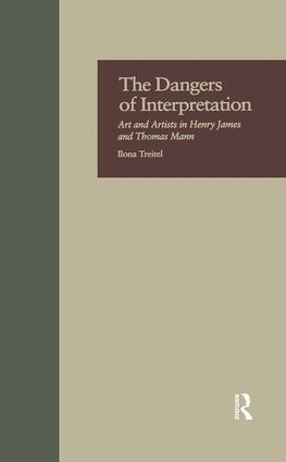 The Dangers of Interpretation: Art and Artists in Henry James and Thomas Mann book cover