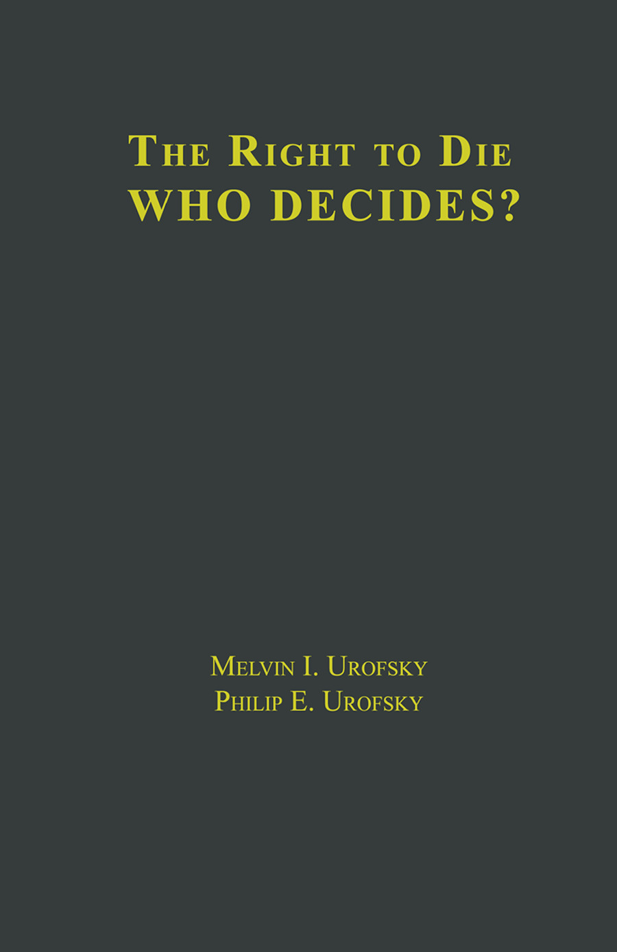 The Right to Die: V1 Definitions and Moral Perspectives: Death, Euthanasia, Suicide, and Living Wills, V2 Who Decides? Issues and Case Studies, 1st Edition (Hardback) book cover