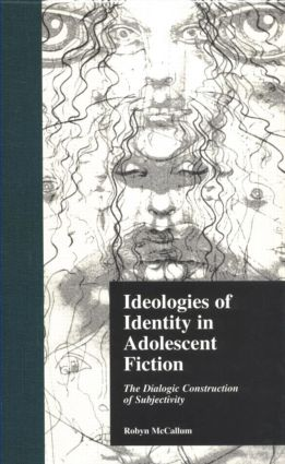 Ideologies of Identity in Adolescent Fiction: The Dialogic Construction of Subjectivity (Hardback) book cover