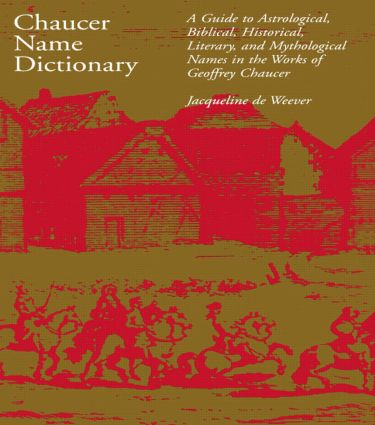 Chaucer Name Dictionary: A Guide to Astrological, Biblical, Historical, Literary, and Mythological Names in the Works of Geoffrey Chaucer, 1st Edition (Paperback) book cover