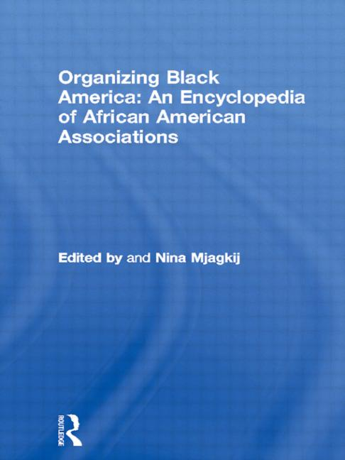 Organizing Black America: An Encyclopedia of African American Associations