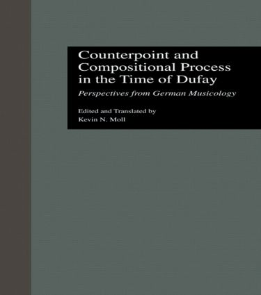 Counterpoint and Compositional Process in the Time of Dufay: Perspectives from German Musicology (Hardback) book cover