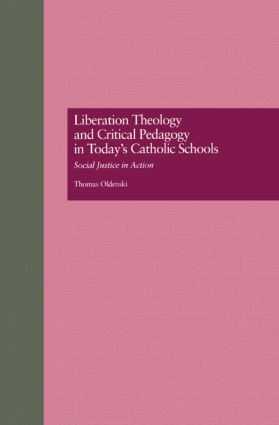 Liberation Theology and Critical Pedagogy in Today's Catholic Schools: Social Justice in Action (e-Book) book cover