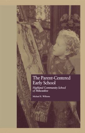 The Parent-Centered Early School: Highland Community School of Milwaukee (e-Book) book cover