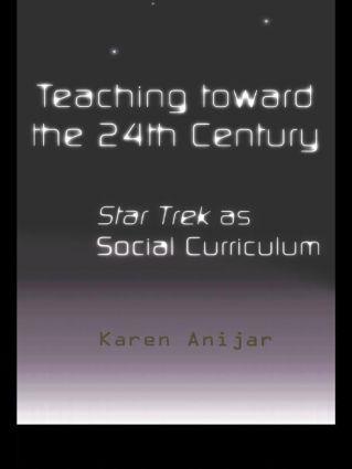 Teaching Toward the 24th Century: Star Trek as Social Curriculum, 1st Edition (Paperback) book cover
