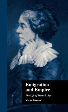 Emigration and Empire: The Life of Maria S. Rye (Hardback) book cover