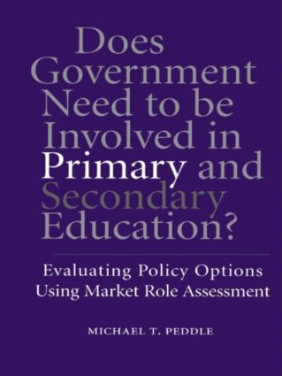 Does Government Need to be Involved in Primary and Secondary Education: Evaluating Policy Options Using Market Role Assessment (Hardback) book cover